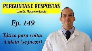 Tática para voltar à dieta (se jacou) - Perguntas e Respostas com Dr Mauricio Garcia ep 149