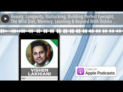 Beauty, Longevity, Biohacking, Building Perfect Eyesight, The Wild Diet, Memory, Learning & Beyond