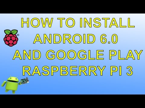 Raspberry PI 3 How To Install Android 6.0.1 And Google Play