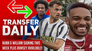Auba & Willian Signing This Week Plus Ramsey Available! | AFTV Transfer Daily