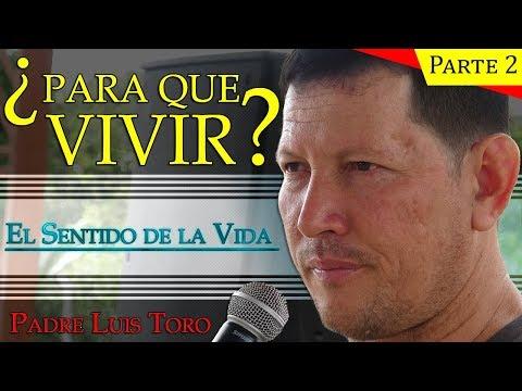 Parte 2 ¿PARA QUE VIVIR? - Padre Luis Toro EN VIVO Completo