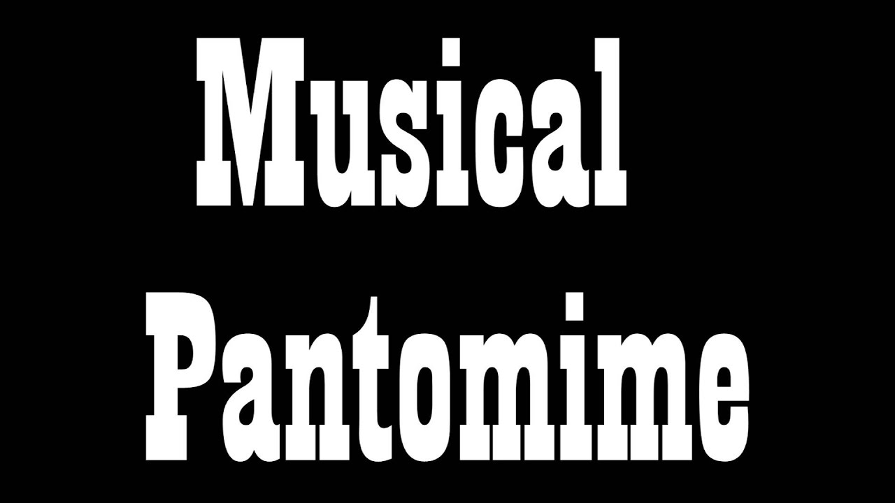 Musical Pantomime Youtube