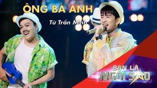 Ông BÀ Anh | TỪ TrẤn Minh | Be A Star - Bạn Là Ngôi Sao Liveshow 3
