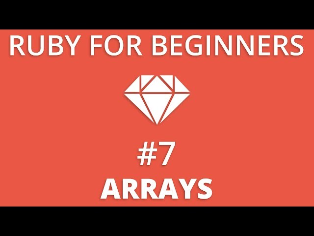 Ruby For Beginners #7 - Arrays