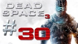 Dead Space 3 Gameplay #30 - Let