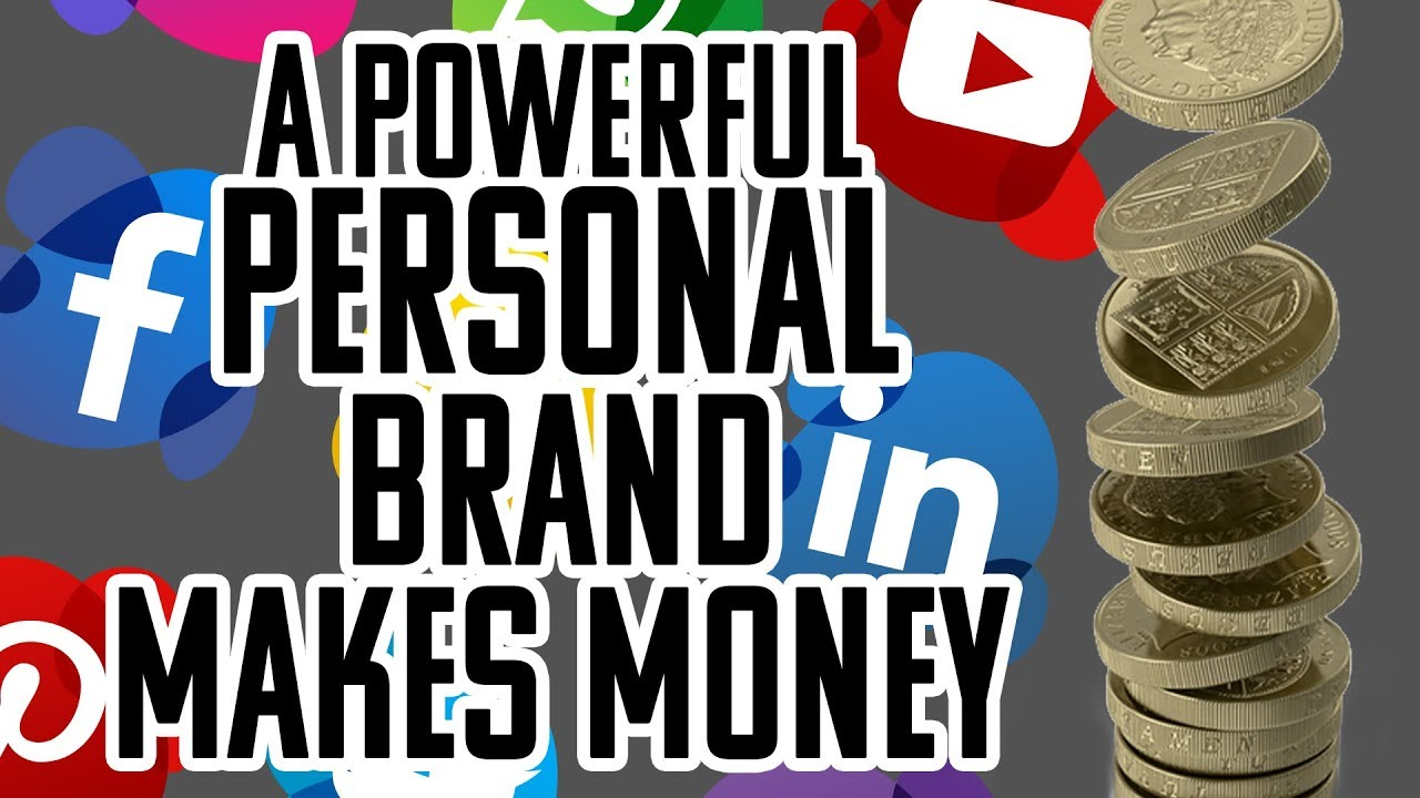 A Powerful Personal Brand Makes Money - YouTube
