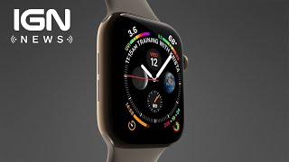 Apple Debuts Latest Series 4 Smartwatch - IGN News