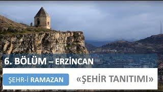 Erzincan Şehir Tanıtımı | Şehr-i Ramazan - 6. Bölüm