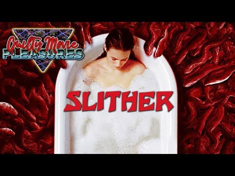"Slither (2006)... is a ""Guilty Movie Pleasure"""