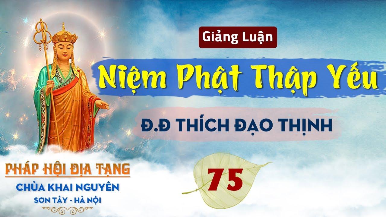 Tập 75 giảng luận Niệm Phật Thập Yếu, chủ giảng Đại Đức Thích Đạo Thịnh