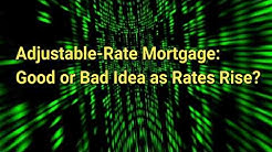Adjustable Rate Mortgage Good or Bad Idea as Rates Rise