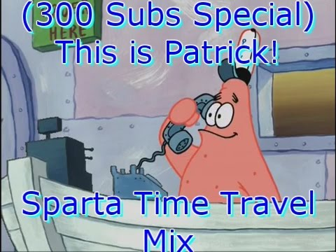 [SBSP] THIS IS PATRICK!! Sparta Time Traveling Remix