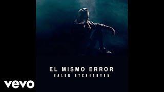 Valen Etchegoyen - El Mismo Error