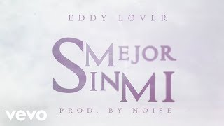 Eddy Lover - Mejor sin mi (Video Lyric)