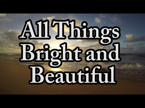 All Things Bright and Beautiful - Church Hymn - Jesus Song