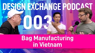 DXP-003: Marc Mendoza and Dave Kim - Making Bags in Vietnam