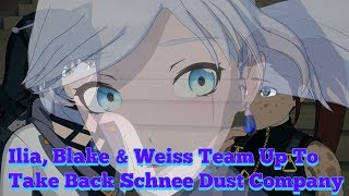 RWBY Volume 6 █ Ilia, Blake & Weiss Team Up To Take Back Schnee Dust Company (Idea Brainstorm)