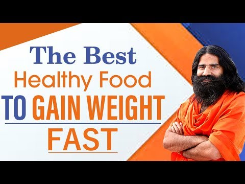 The Best Healthy Foods to Gain Weight Fast   Swami Ramdev