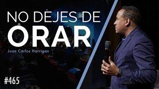 No dejes de Orar - Pastor Juan Carlos Harrigan