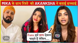 Akanksha Puri Gives 'Shocking Reaction' On Her Relationship With Mika Singh