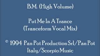 B.M. (High Volume) - Put Me In A Trance (Tranceform Vocal Mix)