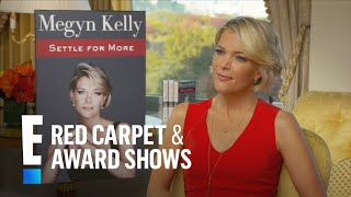 Megyn Kelly's Inspiring Advice for Young Women | E! Live from the Red Carpet
