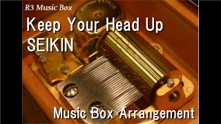 Keep Your Head Up/SEIKIN [Music Box]