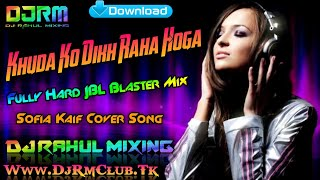 Khuda Ko Dikh Raha Hoga || Fully Hard JBL Blaster Mix || RM Music || By DJ Rahul Mixing