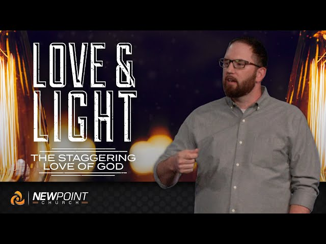 The Staggering Love of God   Love & Light [ New Point Church ]