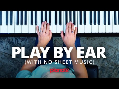 Play Songs By Ear On The Piano (No Score, No Chord Charts)