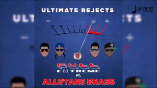 "Ultimate Rejects Ft. Allstars Brass - Full Extreme (Official Remix) ""2017 Soca"" (Trinidad)"