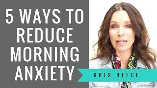 5 Ways to Reduce Anxiety in the Morning - Kris Reece - Christian Counseling