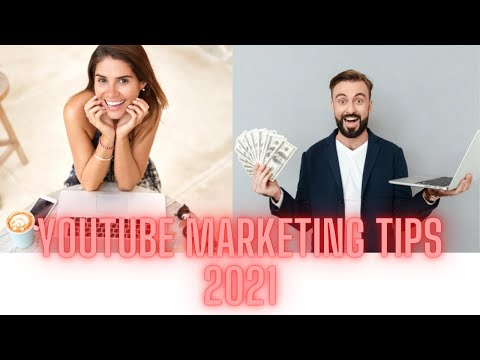YouTube Marketing: Tips on How to Improve Your Videos and Make Money with YouTube in 2021