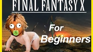 FINAL FANTASY 10 FOR BEGINNERS