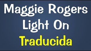 Maggie Rogers - Light On Traducida al Español