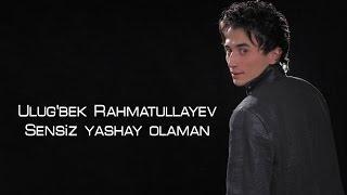 Ulug'bek Rahmatullayev - Sensiz yashay olaman (Official video)