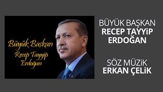 Büyük Başkan Recep Tayyip Erdoğan