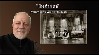 """Advancing with Watercolor """"The Barista"""" -Shaping the Whites on the Fly"""