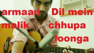 Dil Mein Chhupa Loonga - ARMAAN MALIK - COMPLETE GUITAR COVER LESSON CHORDS - WAJAH TUM HO