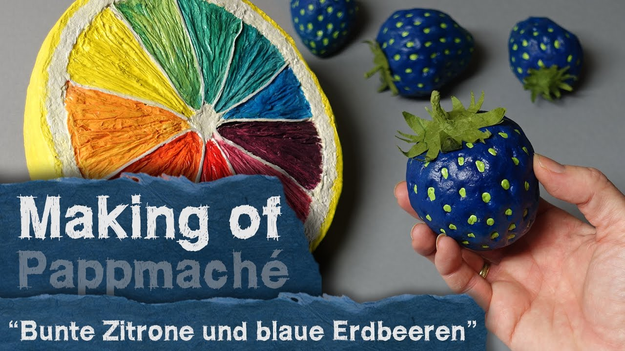 Making Of Pappmache Bunte Zitrone Und Blaue Erdbeeren Youtube