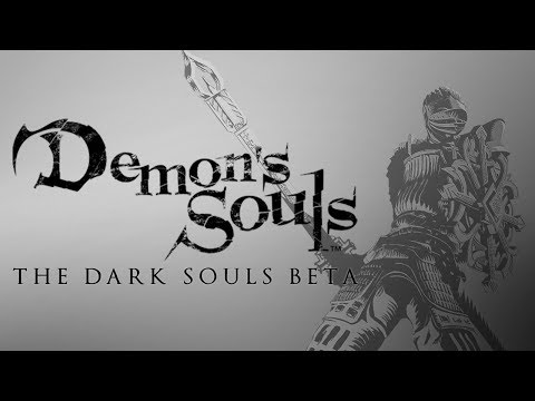 Demon's Souls - The Dark Souls Beta