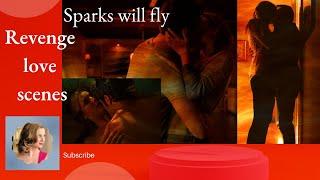 Revenge love scenes - Sparks will fly