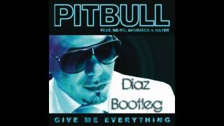 Pitbull - Give Me Everything ft. Ne-Yo, Afrojack, Nayer (Diaz Bootleg)