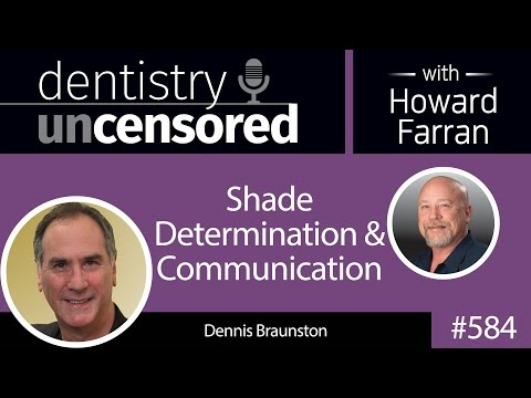 584 Shade Determination and Communication with Dennis Braunston : Dentistry Uncensored