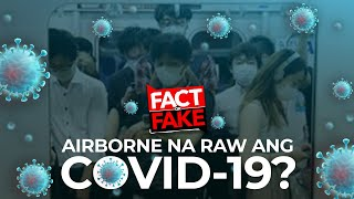 Fact or Fake: Airborne na raw ang COVID-19?