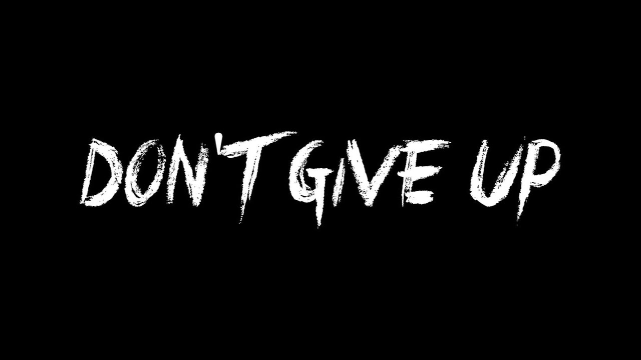 Don't Give Up! - YouTube