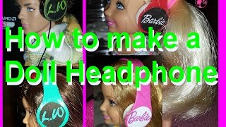 Barbie - How To Make Doll Headphones