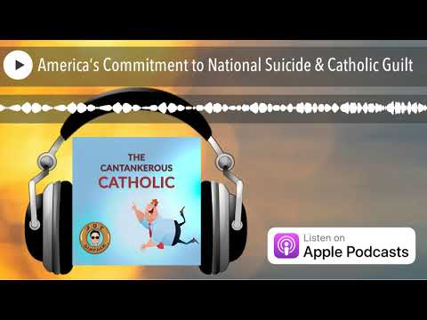 america's-commitment-to-national-suicide-&-catholic-guilt
