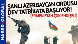 Muzaffer Azerbaycan Ordusu'nun Ermenistan'ı Endişelendiren Dev Tatbikatı Başlıyor!