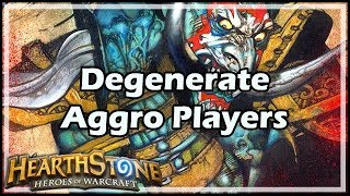 [Hearthstone] Degenerate Aggro Players